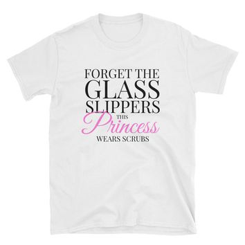 Forget The Glass Slippers This Princess Wears Scrubs T-Shirt Gift