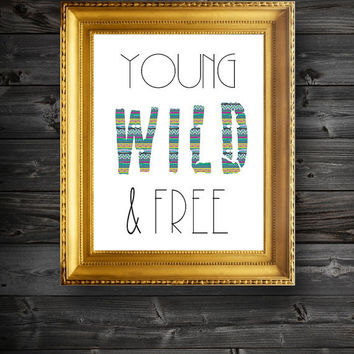 Young Wild and Free Typography Digital Illustration Print Poster- 8.5x11/11x14/13x19