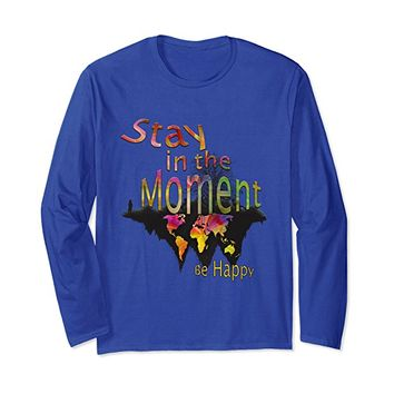 Stay in the Moment be Happy Tshirt