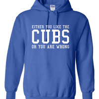 Cubs Fan hoodie Either you Like the Cubs Or You're Wrong Hoodie baseball Playoff Hoodie