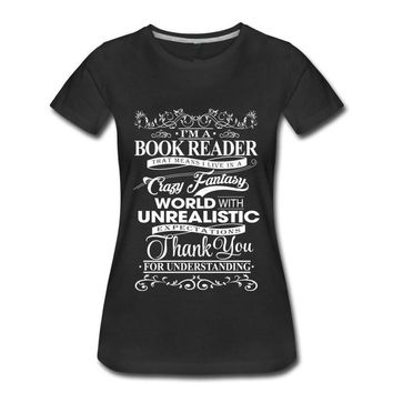 I'm A Book Reader That Means I Live In A Crazy Fantasy World With Unrealistic Expectations - Reading/Readers Women Tee