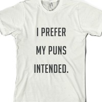 I Prefer My Puns Intended-Unisex White T-Shirt