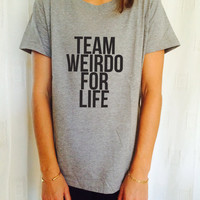 team weirdo for life tshirts for women girls funny slogan quotes fashion cute tumblr instagram stylish hipster fashionista