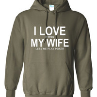 I Love It When My Wife Lets Me play Poker Great Poker Card Players Texas Holdem I Love My Wife Hoodie