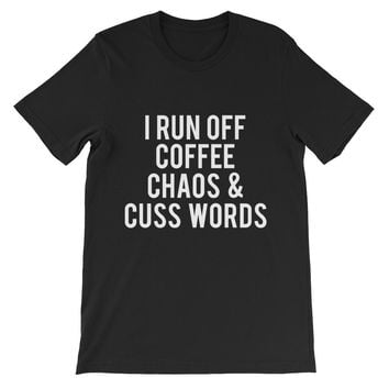 I Run Off Coffee Chaos And Cuss Words Unisex Graphic Tee