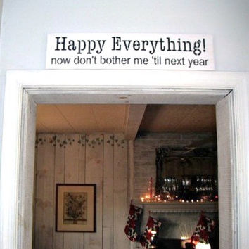 "Bah Humbug Scrooge style funny Christmas Sign ""Happy Everything, Now don't bother me again til next year"" funny signs, mens give, xmas decor"