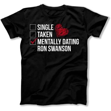 Mentally Dating Ron Swanson - T Shirt