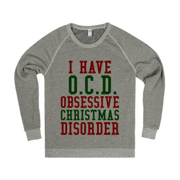 I Have O.C.D. Obsessive Christmas Disorder Crew Neck Sweatshirt Sweater ID10270215