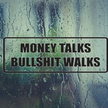 Money Talks bullshit walks Die Cut Vinyl Decal (Permanent Sticker)