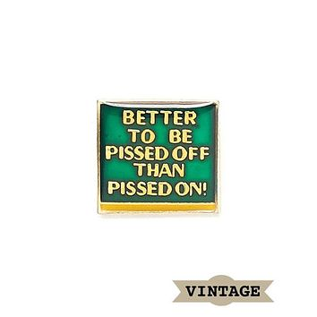 Pissed Off Than Pissed On! Vintage Pin