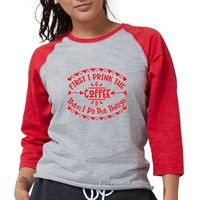 FIRST I DRINK THE COFFEE Womens Baseball Tee