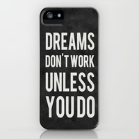 Dreams Don't Work Unless You Do iPhone & iPod Case by Kimsey Price
