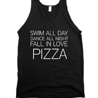 Swim All Day Dance All Night Fall In Love Pizza |