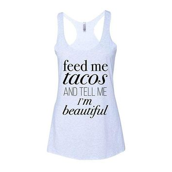 "Women Loose Casual Sleeveless Tank Top ""Feed me Tacos and tell me I'm BEAUTIFUL!!!!"