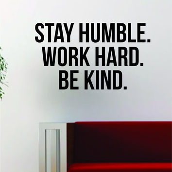 Stay Humble Work Hard Be Kind Quote Decal Sticker Wall Vinyl Art Decor Home Inspirational Motivational