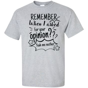 Remember When I Asked For Your Opinion? Tall Ultra Cotton T-Shirt
