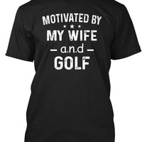 Motivated By My Wife And Golf Shirt