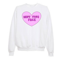 "Tumblr ""Shut Your Face"" Heart Sweatshirts (CHRISTMAS SALE)"