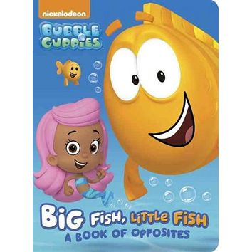 Big Fish, Little Fish: A Book of Opposites (Bubble Guppies, Nickelodeon): Big Fish, Little Fish: A Book of Opposites (Bubble Guppies)
