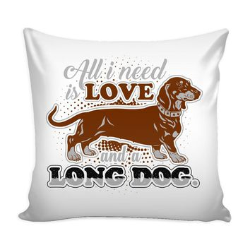 Funny Dachshund Graphic Pillow Cover All I need Is Love And A Long Dog