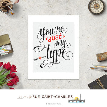 You are just my type love printable art instant download typographic printable art valentine art prints romantic e-card valentine wall art