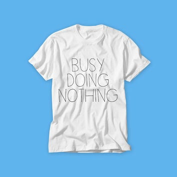 Free Shipping! Busy Doing Nothing! Sorry not sorry! T-shirt