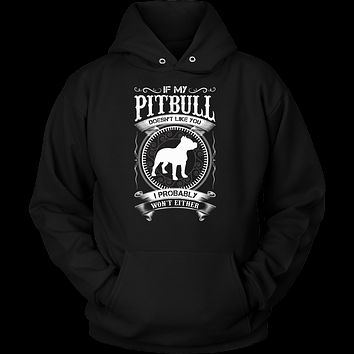 If my pitbull doesn't like you, i probably won't either Unisex Hoodie T Shirt - TL00653HO