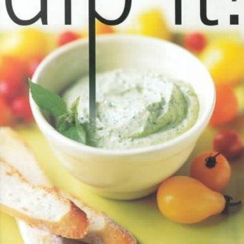 Dip It: Great Party Food to Spread, Spoon, and Scoop