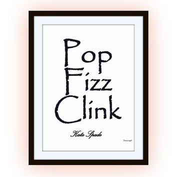 Pop fizz Clink, kate spade sayings, quotes art word decal, Printable vanity Wall decor, decals, print, girl, quote feminine