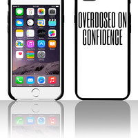 Overdosed On Confidence 5 5s 6 6plus phone cases