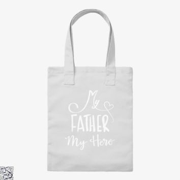 My Father My Hero, Father's Day Tote Bag