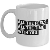 Valentine's Day Coffee Mug - ALL THE FEELS ALL THE TIME WITH YOU - Best Gift for Husband Wife Girlfriend Boyfriend
