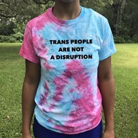 TRANS PEOPLE ARE NOT A DISRUPTION - 25% of proceeds will be donated to the True Colors Organization