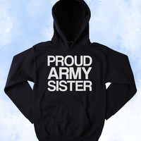 Army Sweatshirt Proud Army Sister Slogan Armed Forces USA American America Tumblr Hoodie