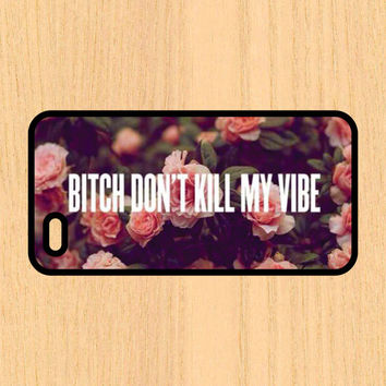 Bitch don't Kill My Vibe Flower Print Cell Phone Case iPhone 4/4s 5/5c 6/6+ Case and Samsung Galaxy S3/S4/S5
