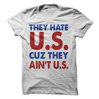 They Hate U.S. Cuz They Aint U.S. Tshirt 4th of July Shirt Independence Day Tee Freedom Mens Womens Tees