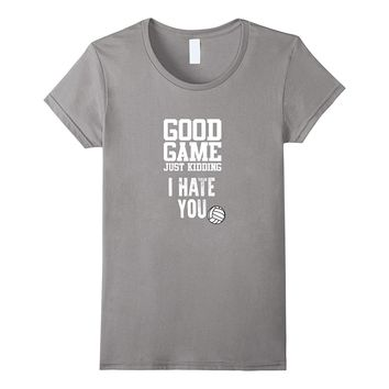 Good Game Just Kidding Funny Volleyball T-shirt
