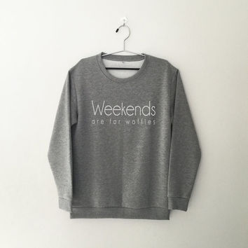 Weekends are for waffles sweatshirt grey crewneck for womens girls teens jumper pullover funny saying grunge fashion