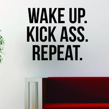 Wake Up Kick A Repeat Quote Decal Sticker Wall Vinyl Art Decor Home Inspirational Funny