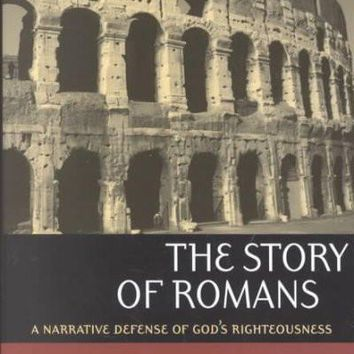 The Story of Romans: A Narrative Defense of God's Righteousness: The Story of Romans