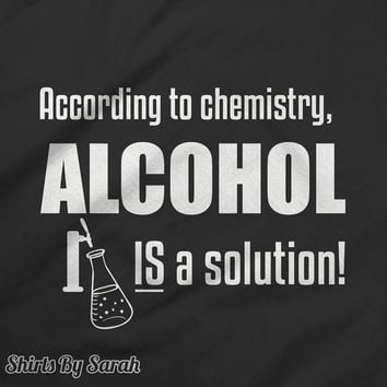 Funny Alcohol Shirt - Chemistry T-Shirt Alcohol Solution Geek Shirts Science Funny Geek T-Shirts Men's Women's