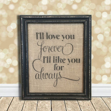 I'll Love You Forever I'll Like You For Always - Burlap Art Print - Nursery - Baby - Kids