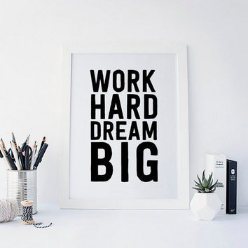 Work Hard, Dream Big, Typography Print, Inspirational Quote, Wall Decor, Black and White Art, Office Decor, Dorm Decor, PRINTABLE