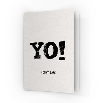 YO - I Don't Care A6 Greeting Card by ArmadilloCards