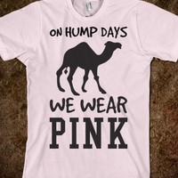 WE WEAR PINK ON HUMP DAYS TEE T SHIRT