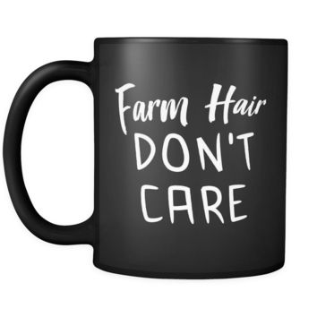 Farm Hair Don't Care Mug in Black (Farmer Wife Mug)