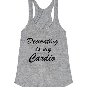 Decorating is My Cardio | Racerback | SKREENED