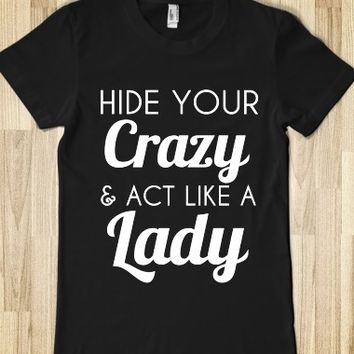 Supermarket: Hide Your Crazy Act Like A Lady T-Shirt from Glamfoxx Shirts