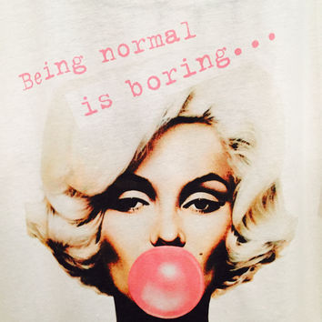BEING NORMAL IS BORING WHITE MARILYN MONROE ROUND NECK T SHIRT!