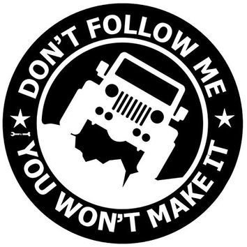 """Jeep Vinyl Decal Car Sticker """"Dont Follow Me You Wont Make It"""", 5.8 Inches Diameter with Whire Graphics for Rear Glass Window (White)"""